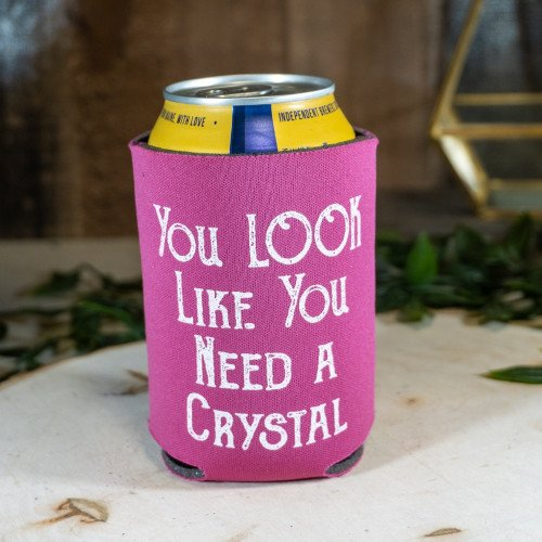 You Look Like You Need a Crystal Coozie